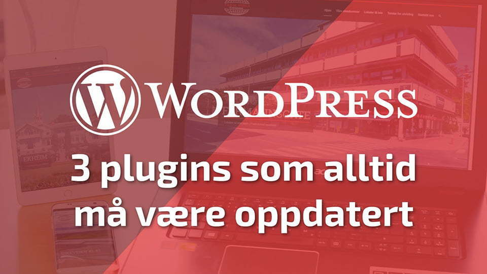 Disse 3 utvidelsene (plugins) til Wordpress må du alltid holde oppdatert