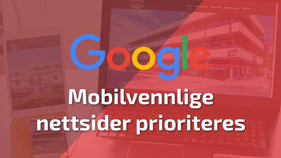 Google prioriterer mobilvennlige nettsider
