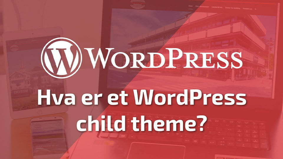 Hva er et WordPress child theme?